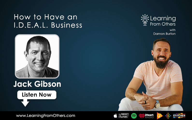 Jack Gibson: How to Have an I.D.E.A.L. Business