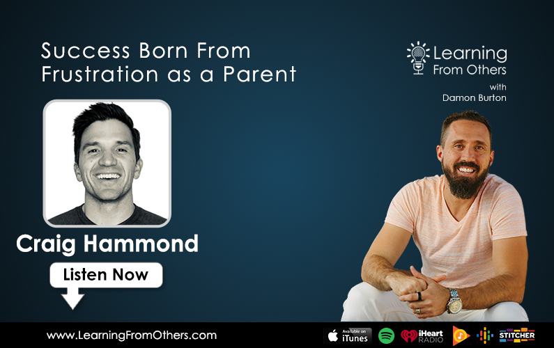 Craig Hammond: Success Born From Frustration as a Parent