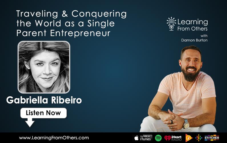 Gabriella Ribeiro: Traveling & Conquering the World as a Single Parent Entrepreneur
