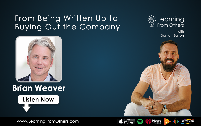 Brian Weaver: From Being Written Up to Buying Out the Company