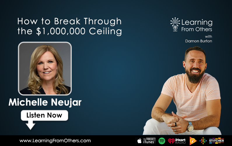 Michelle Neujar: How to Break Through the $1,000,000 Ceiling