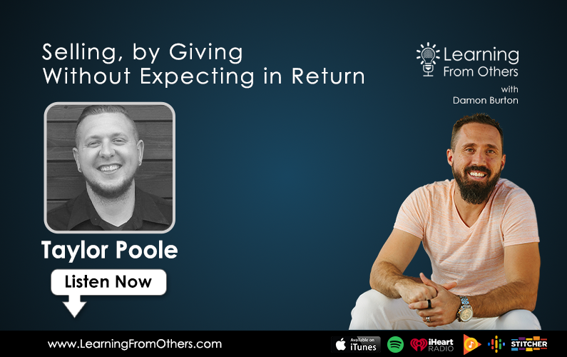 Taylor Poole: Selling, by Giving Without Expecting in Return