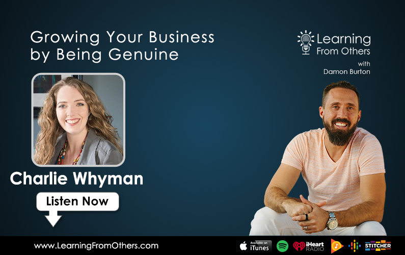 Charlie Whyman: Growing Your Business by Being Genuine