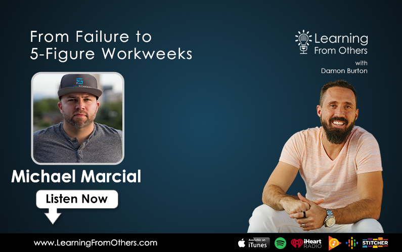 Michael Marcial: From Failure to 5-Figure Workweeks