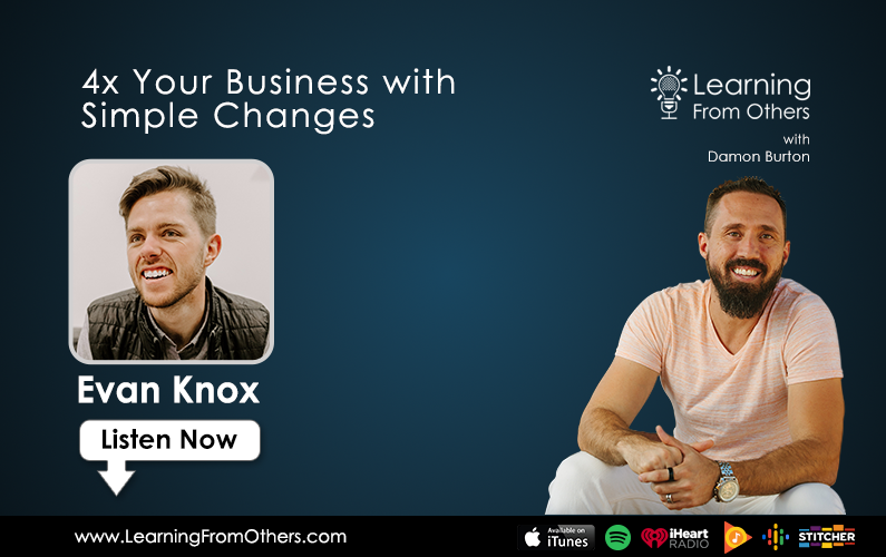Evan Knox: 4x Your Business with Simple Changes