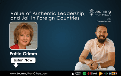 Pattie Grimm: Value of Authentic Leadership, and Jail in Foreign Countries