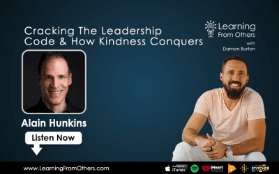 Alain Hunkins: Cracking The Leadership Code & How Kindness Conquers