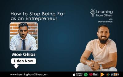 Moe Ghias: How to Stop Being Fat as an Entrepreneur