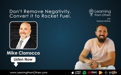 Mike Ciorrocco: Don't Remove Negativity. Convert it to Rocket Fuel.