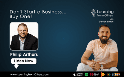 Philip Arthurs: Don't Start a Business… Buy One!
