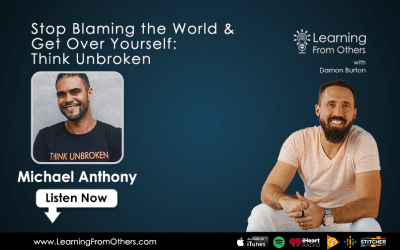 Michael Anthony: Stop Blaming the World & Get Over Yourself: Think Unbroken