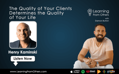 Henry Kaminski: The Quality of Your Clients Determines the Quality of Your Life